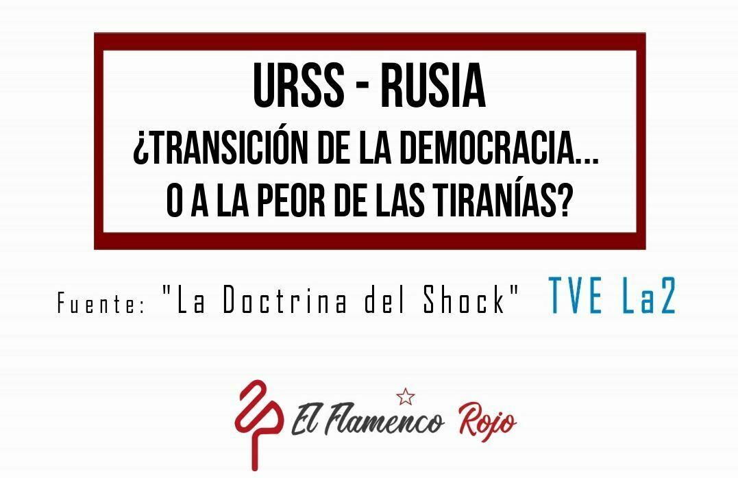 URSS- Rusia: ¿transición de la democracia... o a la peor de las tiranías? [ La Doctrina del Shock ]