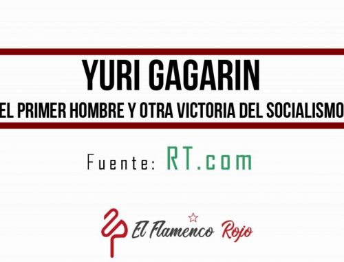 Yuri Gagarin El Primer Hombre y otra victoria del Socialismo